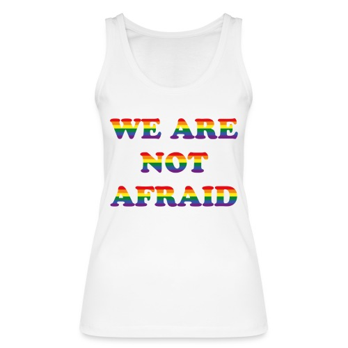 We are not afraid - Women's Organic Tank Top by Stanley & Stella