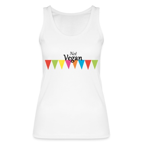Not Vegan - Women's Organic Tank Top by Stanley & Stella