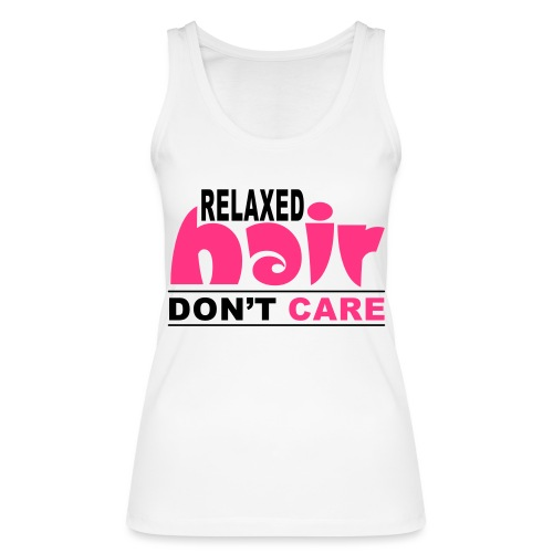 Relaxed Hair Don't Care - Women's Organic Tank Top by Stanley & Stella