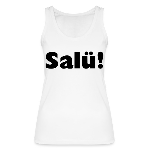 Salü! - PrintShirt.at - Frauen Bio Tank Top von Stanley & Stella