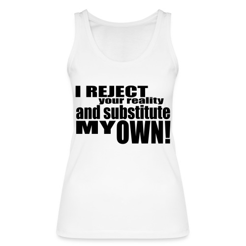 I reject your reality and substitute my own - Women's Organic Tank Top by Stanley & Stella