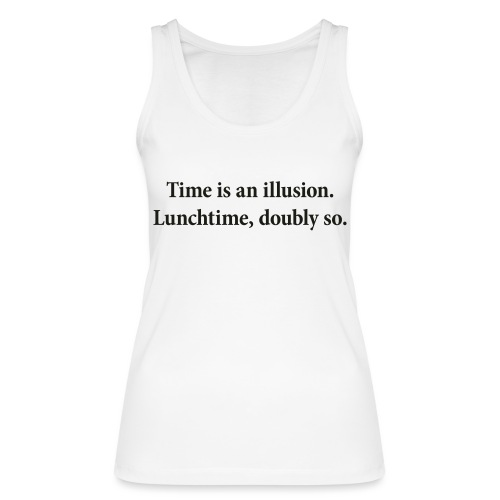 Time is an illusion. Lunchtime, doubly so. - Women's Organic Tank Top by Stanley & Stella
