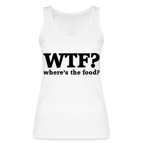 WTF - Where's the food? - Vrouwen bio tanktop van Stanley & Stella