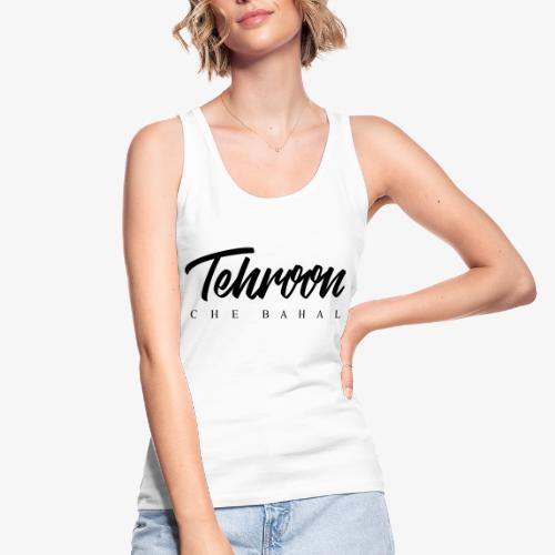 Tehroon Che Bahal - Frauen Bio Tank Top von Stanley & Stella