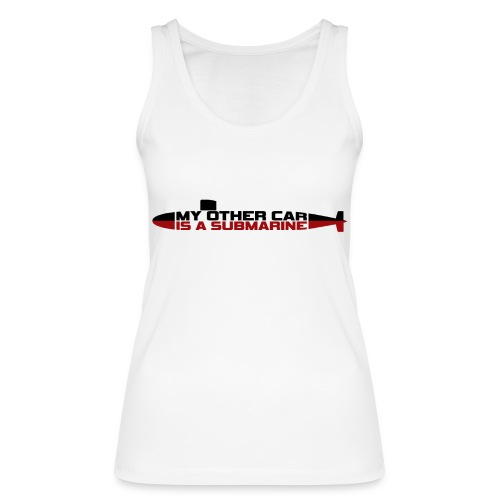 My other car is a Submarine! - Women's Organic Tank Top by Stanley & Stella