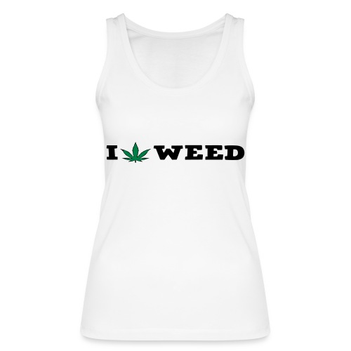 I LOVE WEED - Women's Organic Tank Top by Stanley & Stella