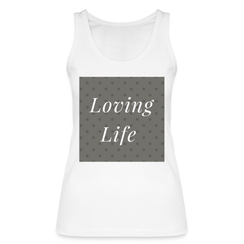 loving life top - Women's Organic Tank Top by Stanley & Stella