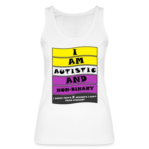 Autistic and Non-binary | Funny Quote - Women's Organic Tank Top by Stanley & Stella