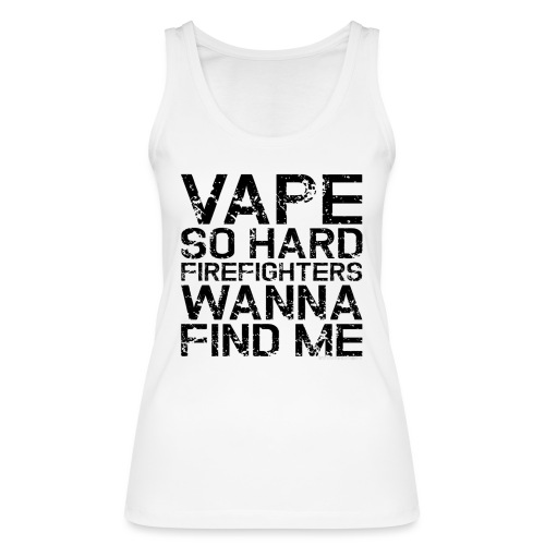 Vape so hard - Women's Organic Tank Top by Stanley & Stella
