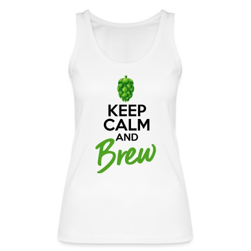 Keep Calm and Brew - Brewers Gift Idea - Women's Organic Tank Top by Stanley & Stella