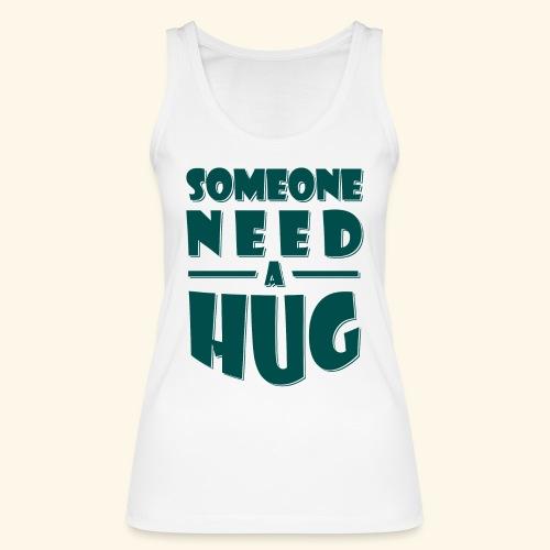 Someone need a hug - Women's Organic Tank Top by Stanley & Stella