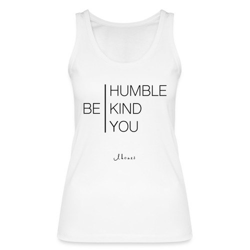 BE HUMBLE, BE CHILD, BE YOU - Women's Organic Tank Top by Stanley & Stella