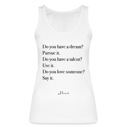 Do you have a dream? Pursue it. Do it. - Women's Organic Tank Top by Stanley & Stella