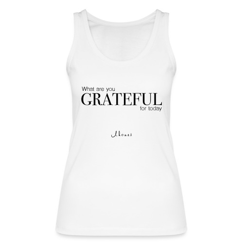 What are you GRATEFUL for today? - Women's Organic Tank Top by Stanley & Stella