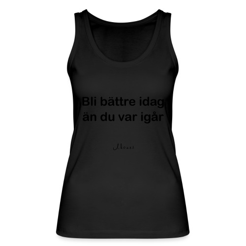 Get better today than you were yesterday - Women's Organic Tank Top by Stanley & Stella