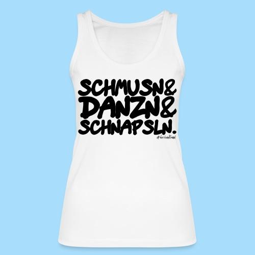 Schmusn & Danzn & Schnapsln. - Frauen Bio Tank Top von Stanley & Stella