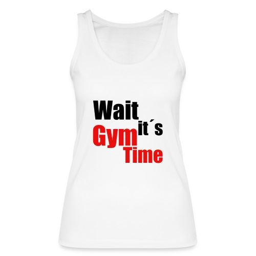 wait its gym time - Frauen Bio Tank Top von Stanley & Stella