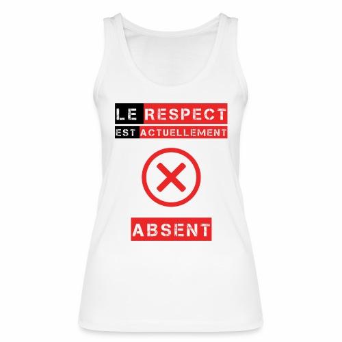 Le respect est actuellement absent - Débardeur bio Femme