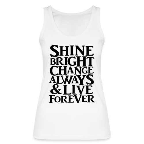 Shine Bright, Change Always & Live Forever - Women's Organic Tank Top by Stanley & Stella