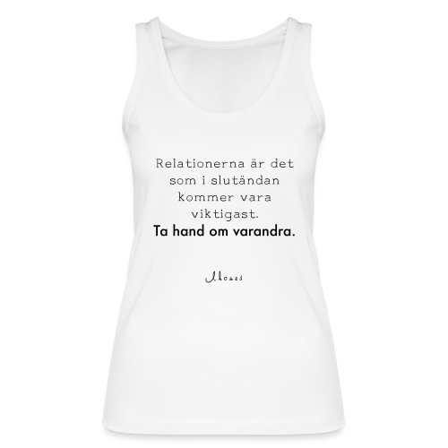 Relationships are the most important thing we have. - Women's Organic Tank Top by Stanley & Stella