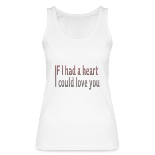 if i had a heart i could love you - Women's Organic Tank Top by Stanley & Stella