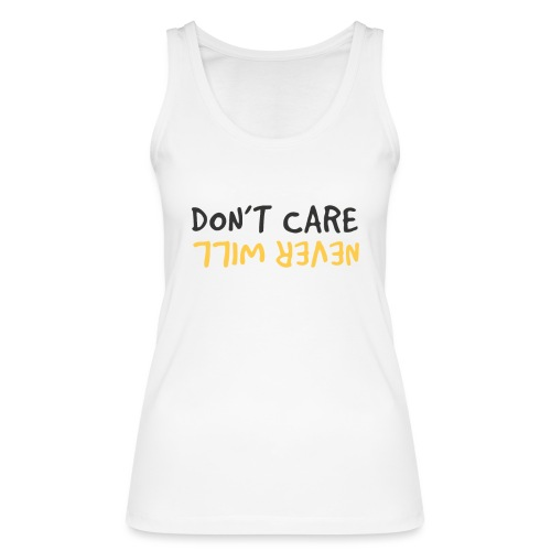 Don't Care, Never Will by Dougsteins - Women's Organic Tank Top by Stanley & Stella