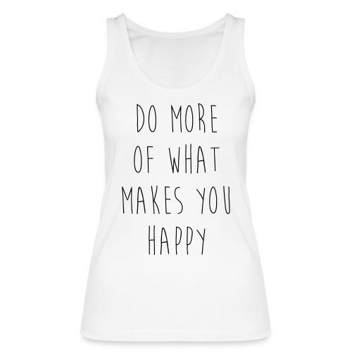 Do More Of What Makes You Happy Motivational Quote - Frauen Bio Tank Top von Stanley & Stella