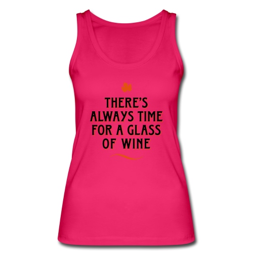 always Time for a Glass of Wine Wein Reben Trauben - Women's Organic Tank Top by Stanley & Stella