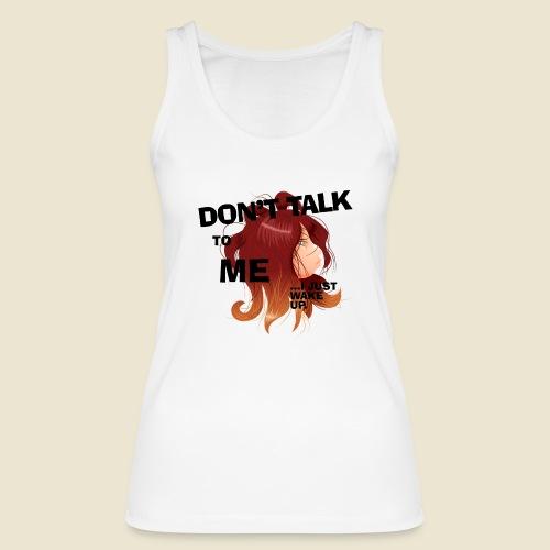 Don't talk to me... - Débardeur bio Femme