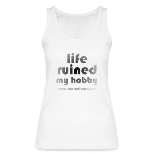 life ruined my hobby faded - Women's Organic Tank Top by Stanley & Stella