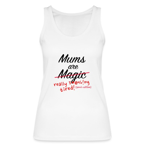 Mums are Magic ... really F * @%! Ng tired! - Women's Organic Tank Top by Stanley & Stella