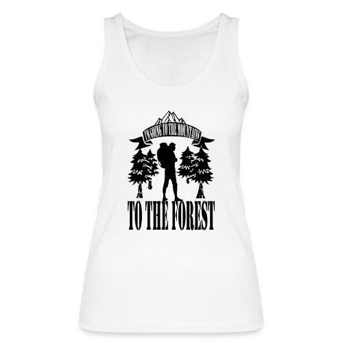 I m going to the mountains to the forest - Women's Organic Tank Top by Stanley & Stella