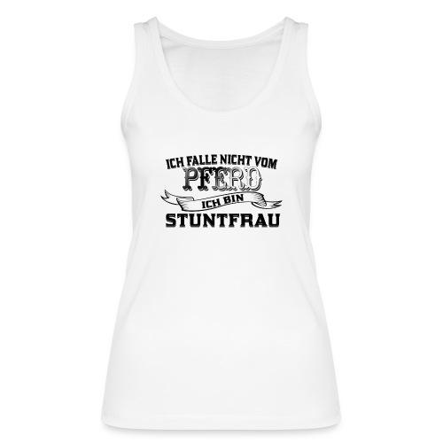 Ich falle nicht vom Pferd ich bin Stuntfrau - Frauen Bio Tank Top von Stanley & Stella