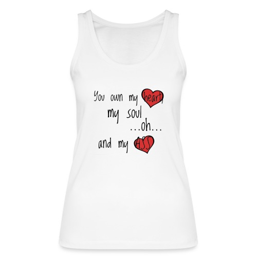You own my heart, my soul... - Limited editon - Frauen Bio Tank Top von Stanley & Stella