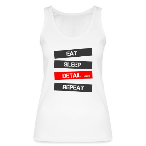 eat sleep detail repeat - Frauen Bio Tank Top von Stanley & Stella