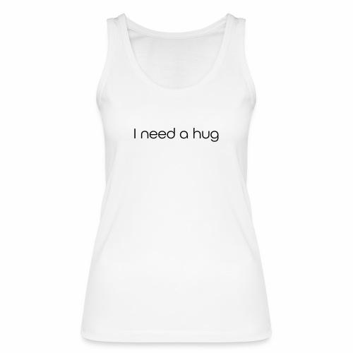 I need a hug - Vrouwen bio tanktop van Stanley & Stella