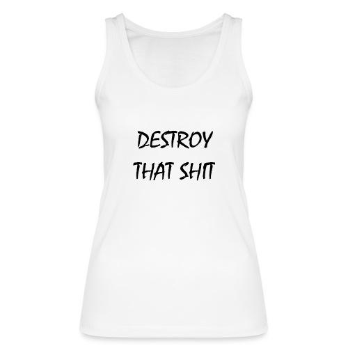DestroyThatSh ** _ black - Women's Organic Tank Top by Stanley & Stella