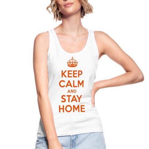 KEEP CALM and STAY HOME - Frauen Bio Tank Top von Stanley & Stella