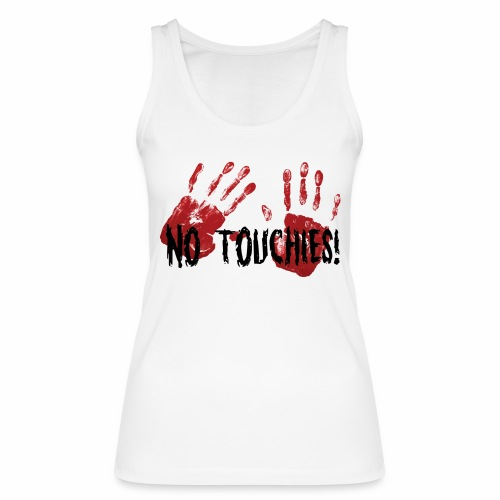 No Touchies 2 Bloody Hands Behind Black Text - Women's Organic Tank Top by Stanley & Stella