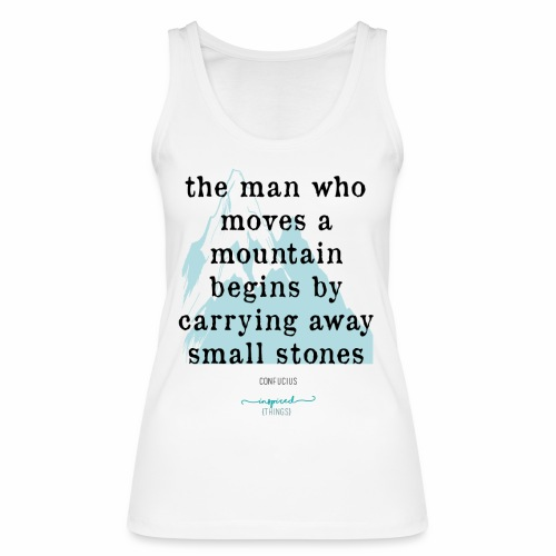 Confucius` Quote - The man who moves a mountain - Women's Organic Tank Top by Stanley & Stella