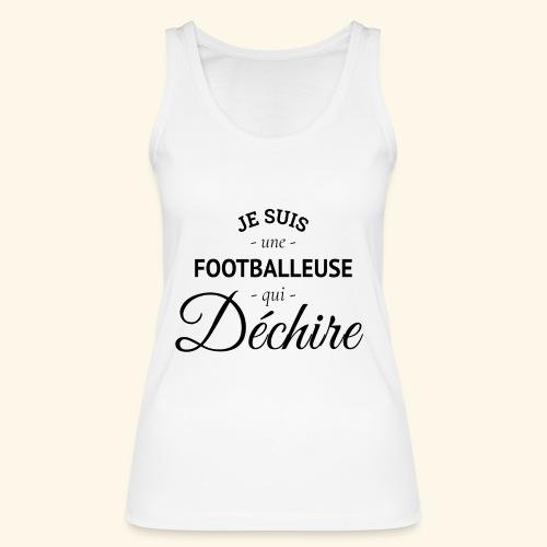Footballeuse Je suis une footballeuse qui déchire - Débardeur bio Femme