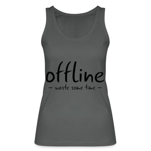 Waste some time offline – Typo – Farbe wählbar - Frauen Bio Tank Top von Stanley & Stella