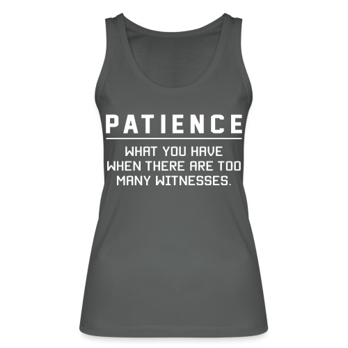Patience what you have - Women's Organic Tank Top by Stanley & Stella