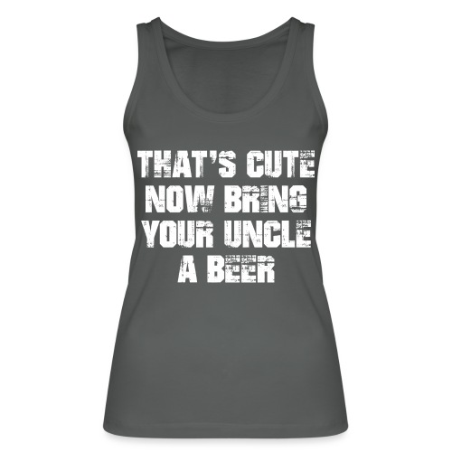 That's Cute Now Bring Your Uncle A Beer - Women's Organic Tank Top by Stanley & Stella