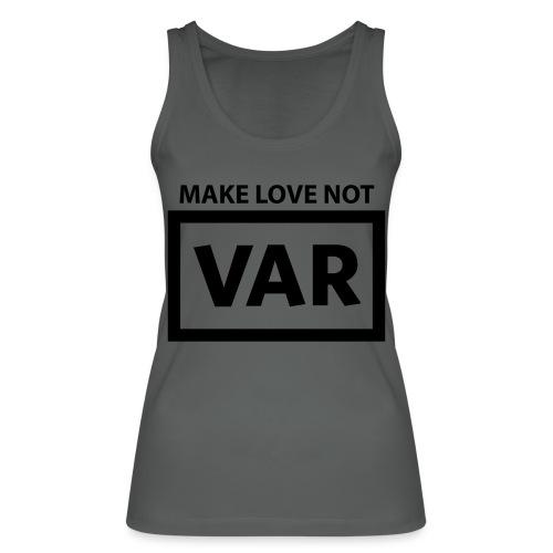 Make Love Not Var - Vrouwen bio tanktop van Stanley & Stella