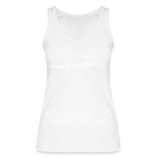 happily disappointed white - Women's Organic Tank Top by Stanley & Stella