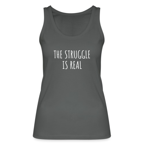 The Struggle Is Real - Frauen Bio Tank Top von Stanley & Stella