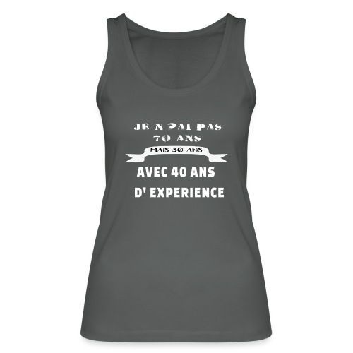 je n'ai pas 70 ans mais 30 ans avec 40 ans - Débardeur bio Femme