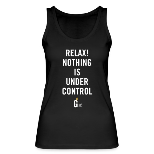 RELAX Nothing is under controll II - Women's Organic Tank Top by Stanley & Stella