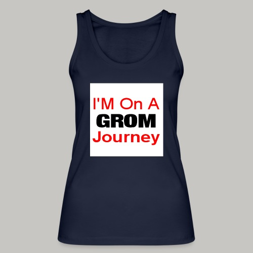 i am on a grom journey - Women's Organic Tank Top by Stanley & Stella